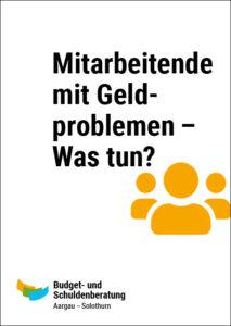 Budget- und Schuldenberatung Aargau–Solothurn: Mitarbeitende mit Geldproblemen – Was tun?